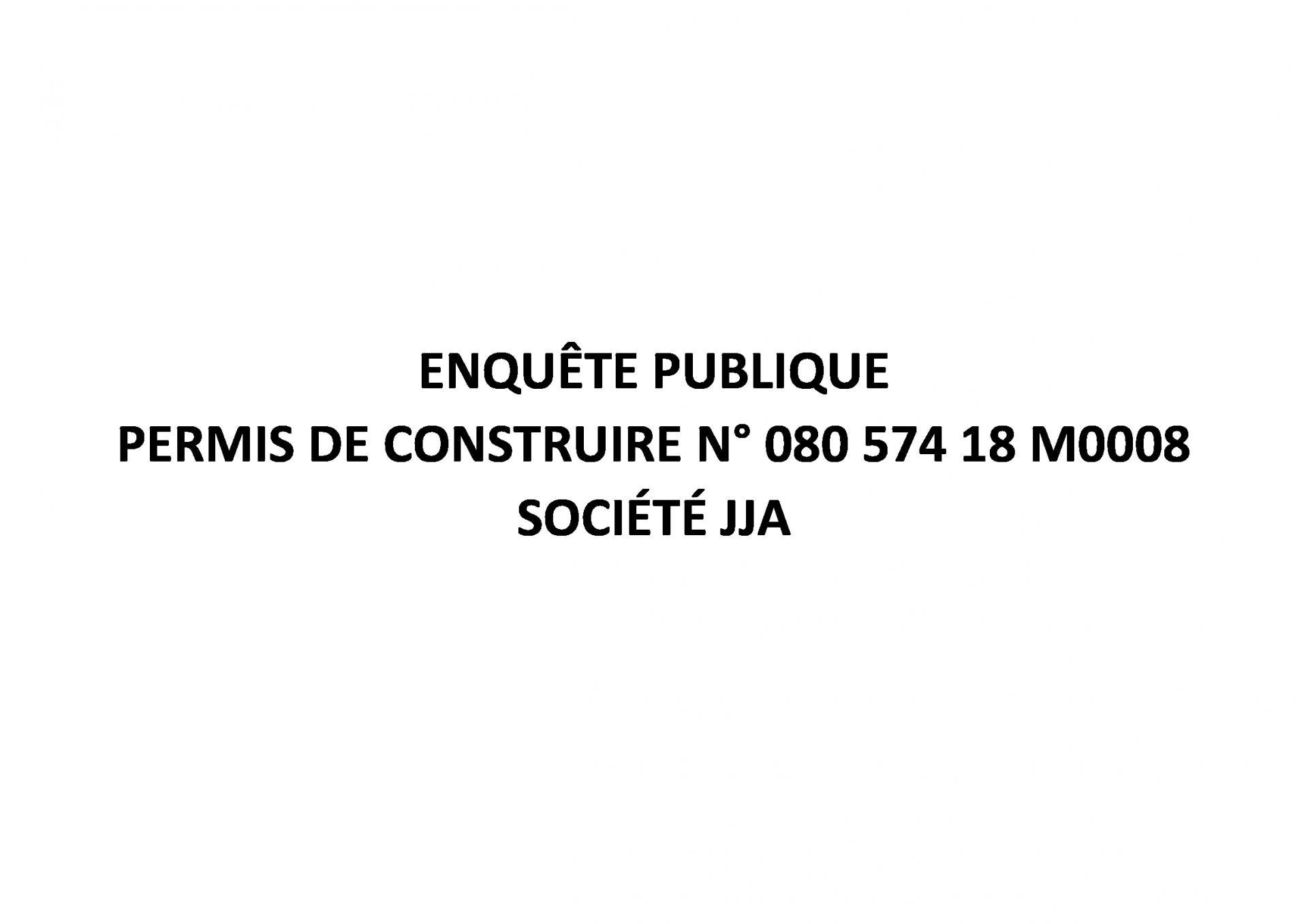ENQUÊTE PUBLIQUE PERMIS DE CONSTRUIRE N° 080 574 18 M0008, SOCIÉTÉ JJA